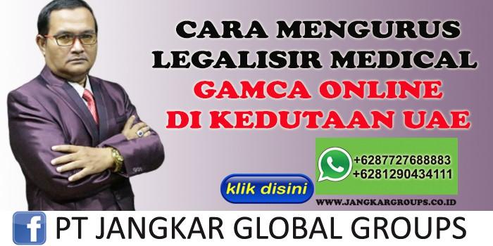 CARA MENGURUS LEGALISIR MEDICAL GAMCA DI KEDUTAAN UAE