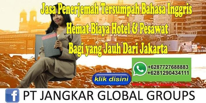Jasa Penerjemah Tersumpah Bahasa Inggris Hemat Biaya Hotel & Pesawat Bagi yang Jauh Dari Jakarta