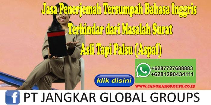 Jasa Penerjemah Tersumpah Bahasa Inggris Terhindar dari Masalah Surat Asli Tapi Palsu (Aspal)