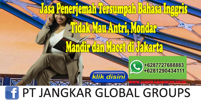 Jasa Penerjemah Tersumpah Bahasa Inggris Tidak Mau Antri, Mondar Mandir dan Macet di Jakarta