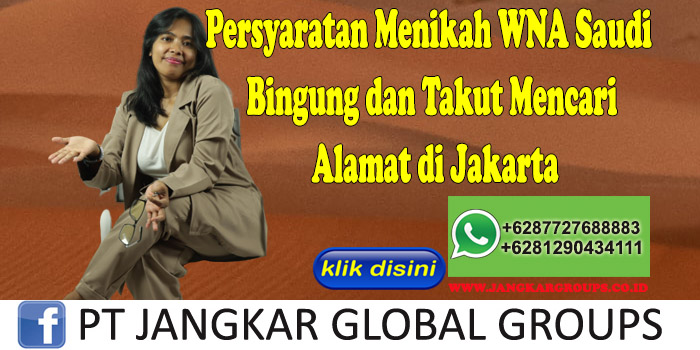 PERSYARATAN MENIKAH WNA SAUDI Bingung dan Takut Mencari Alamat di Jakarta