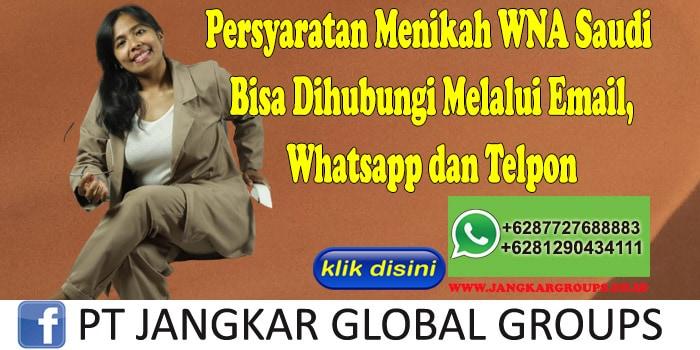 PERSYARATAN MENIKAH WNA SAUDI Bisa Dihubungi Melalui Email, Whatsapp dan Telpon
