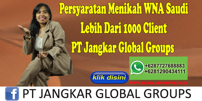PERSYARATAN MENIKAH WNA SAUDI Lebih Dari 1000 Client PT Jangkar Global Groups