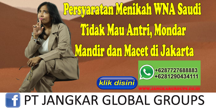 PERSYARATAN MENIKAH WNA SAUDI Tidak Mau Antri, Mondar Mandir dan Macet di Jakarta
