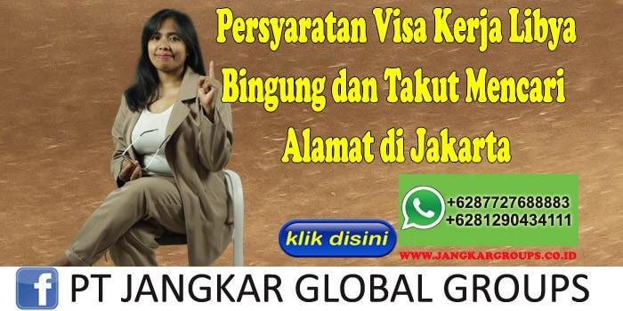 Persyaratan Visa Kerja Libya Bingung dan Takut Mencari Alamat di Jakarta