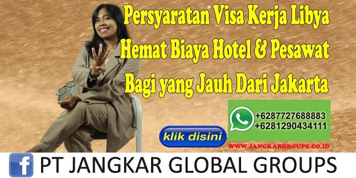 Persyaratan Visa Kerja Libya Hemat Biaya Hotel & Pesawat Bagi yang Jauh Dari Jakarta