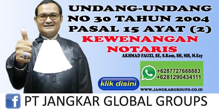 UU NO 30 TAHUN 2004 PASAL 15 AYAT 2 KEWENANGAN NOTARIS AKHMAD FAUZI SH MH