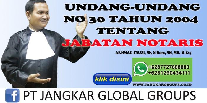 UU NO 30 TAHUN 2004 TENTANG JABATAN NOTARIS AKHMAD FAUZI SH MH
