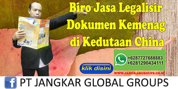 Biro Jasa Legalisir Dokumen Kemenag di Kedutaan China