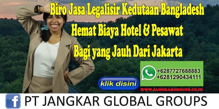 Biro Jasa Legalisir Kedutaan Bangladesh Hemat Biaya Hotel & Pesawat Bagi yang Jauh Dari Jakarta