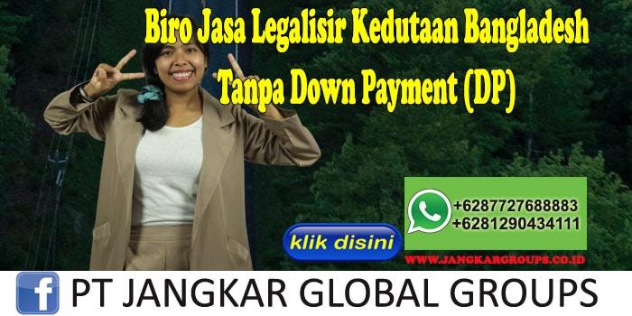 Biro Jasa Legalisir Kedutaan Bangladesh Tanpa Down Payment (DP)