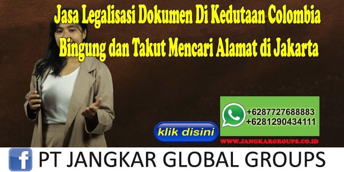 Jasa Legalisasi Dokumen Di Kedutaan Colombia Bingung dan Takut Mencari Alamat di Jakarta