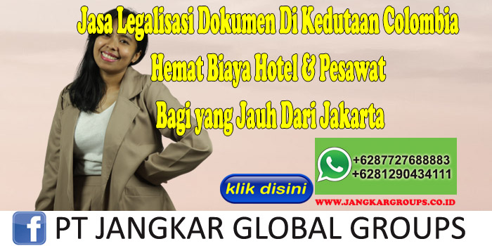 Jasa Legalisasi Dokumen Di Kedutaan Colombia Hemat Biaya Hotel & Pesawat Bagi yang Jauh Dari Jakarta
