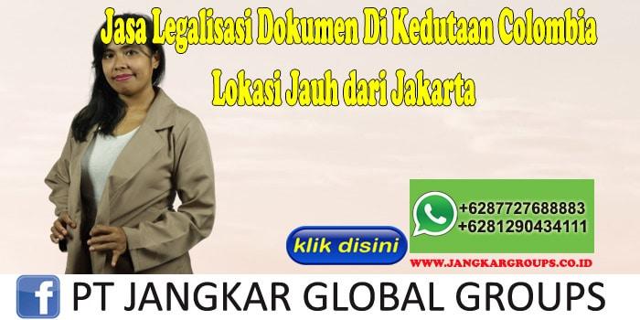 Jasa Legalisasi Dokumen Di Kedutaan Colombia Lokasi Jauh dari Jakarta