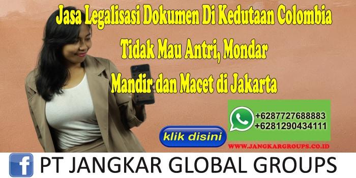 Jasa Legalisasi Dokumen Di Kedutaan Colombia Tidak Mau Antri, Mondar Mandir dan Macet di Jakarta