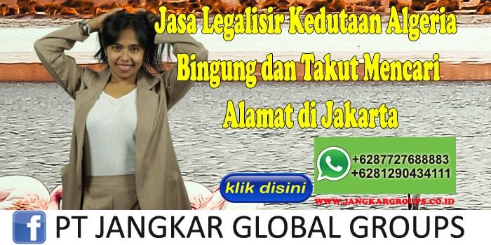Jasa Legalisir Kedutaan Algeria Bingung dan Takut Mencari Alamat di Jakarta