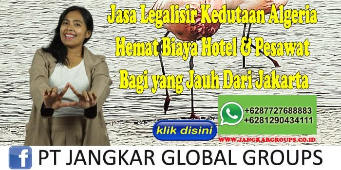 Jasa Legalisir Kedutaan Algeria Hemat Biaya Hotel & Pesawat Bagi yang Jauh Dari Jakarta