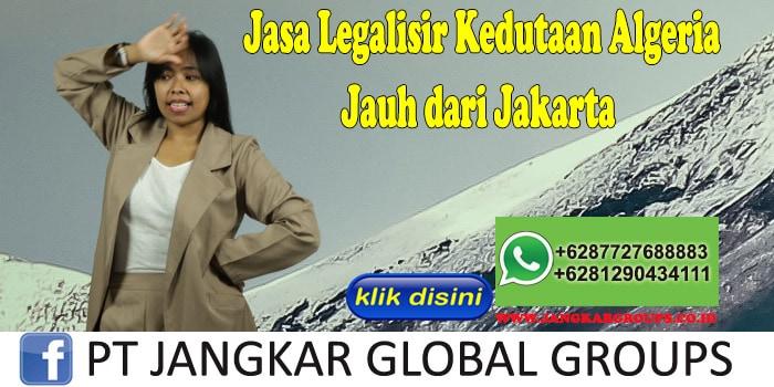 Jasa Legalisir Kedutaan Algeria Jauh dari Jakarta