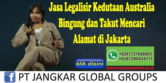 Jasa Legalisir Kedutaan Australia Bingung dan Takut Mencari Alamat di Jakarta
