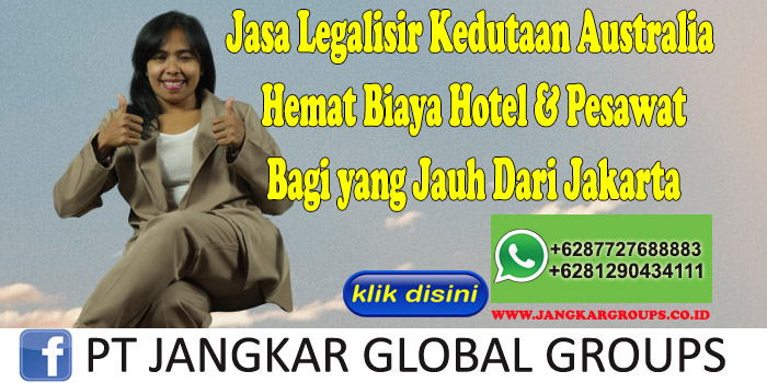Jasa Legalisir Kedutaan Australia Hemat Biaya Hotel & Pesawat Bagi yang Jauh Dari Jakarta