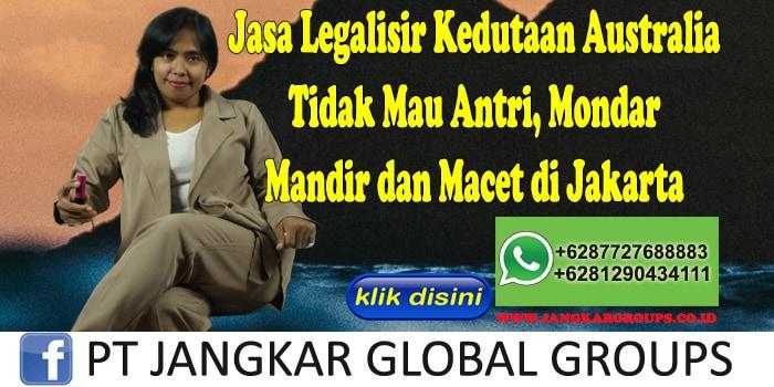 Jasa Legalisir Kedutaan Australia Tidak Mau Antri, Mondar Mandir dan Macet di Jakarta