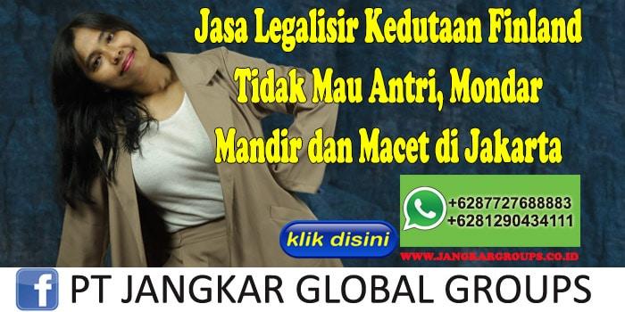 Jasa Legalisir Kedutaan Finland Tidak Mau Antri, Mondar Mandir dan Macet di Jakarta