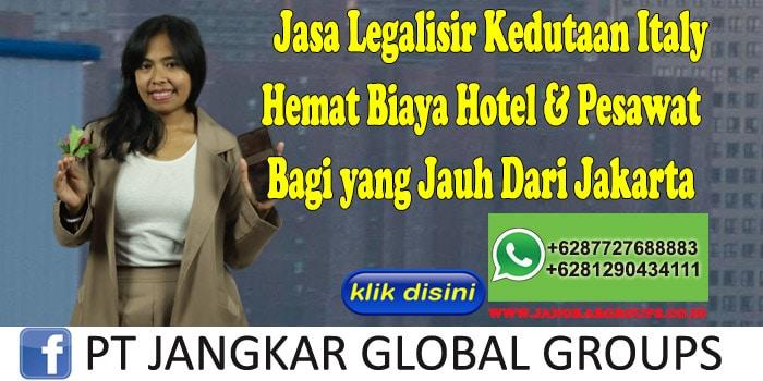 Jasa Legalisir Kedutaan Italy Hemat Biaya Hotel & Pesawat Bagi yang Jauh Dari Jakarta