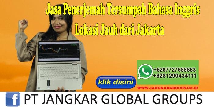 Jasa Penerjemah Tersumpah Bahasa Inggris Lokasi Jauh dari Jakarta