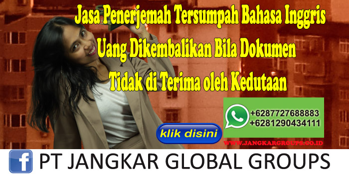 Jasa Penerjemah Tersumpah Bahasa Inggris Uang Dikembalikan Bila Dokumen Tidak di Terima oleh Kedutaan