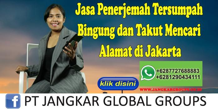 Jasa Penerjemah Tersumpah Bingung dan Takut Mencari Alamat di Jakarta