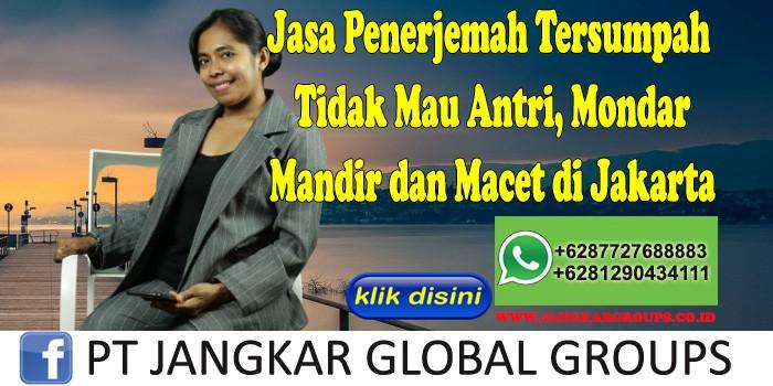 Jasa Penerjemah Tersumpah Tidak Mau Antri, Mondar Mandir dan Macet di Jakarta