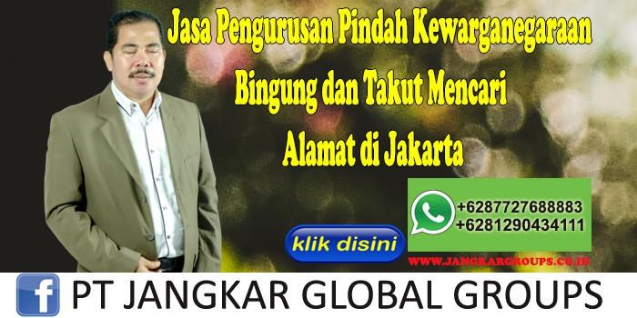 Jasa Pengurusan Pindah Kewarganegaraan Bingung dan Takut Mencari Alamat di Jakarta