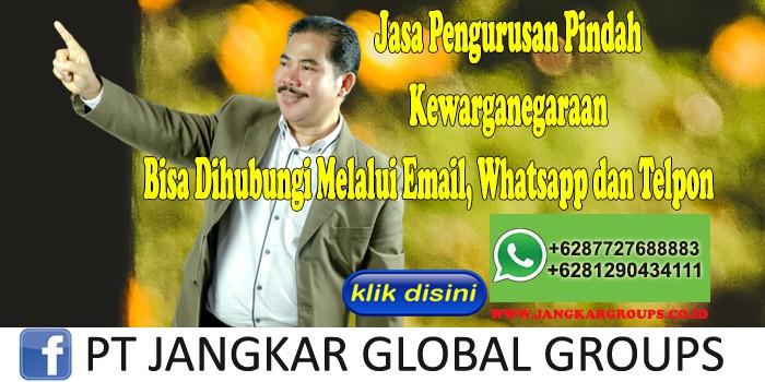 Jasa Pengurusan Pindah Kewarganegaraan Bisa Dihubungi Melalui Email, Whatsapp dan Telpon