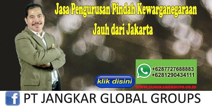 Jasa Pengurusan Pindah Kewarganegaraan Jauh dari Jakarta