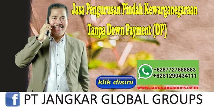 Jasa Pengurusan Pindah Kewarganegaraan Tanpa Down Payment (DP)