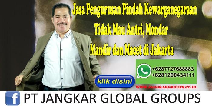 Jasa Pengurusan Pindah Kewarganegaraan Tidak Mau Antri, Mondar Mandir dan Macet di Jakarta
