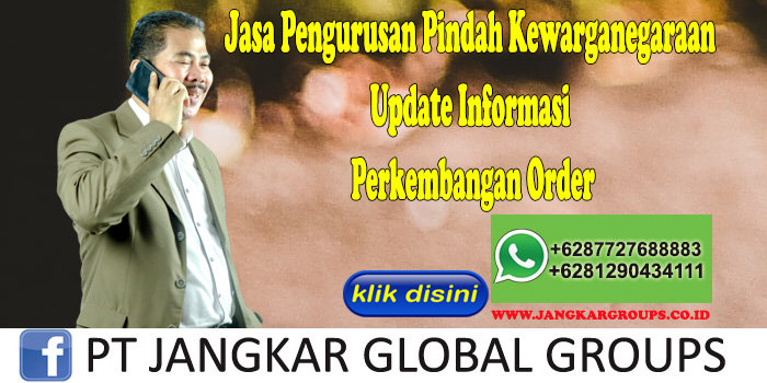 Jasa Pengurusan Pindah Kewarganegaraan Update Informasi Perkembangan Order