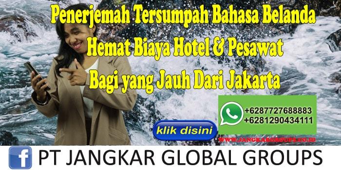 Penerjemah Tersumpah Bahasa Belanda Hemat Biaya Hotel & Pesawat Bagi yang Jauh Dari Jakarta