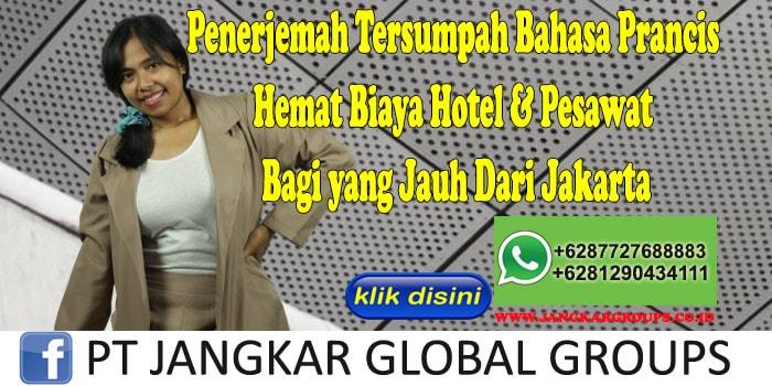 Penerjemah Tersumpah Bahasa Prancis Hemat Biaya Hotel & Pesawat Bagi yang Jauh Dari Jakarta