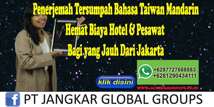 Penerjemah Tersumpah Bahasa Taiwan Mandarin Hemat Biaya Hotel & Pesawat Bagi yang Jauh Dari Jakarta