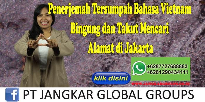 Penerjemah Tersumpah Bahasa Vietnam Bingung dan Takut Mencari Alamat di Jakarta
