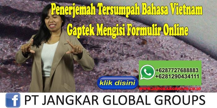 Penerjemah Tersumpah Bahasa Vietnam Gaptek Mengisi Formulir Online