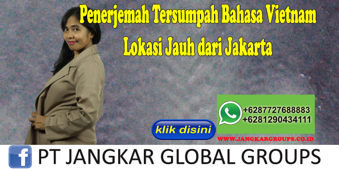 Penerjemah Tersumpah Bahasa Vietnam Lokasi Jauh dari Jakarta