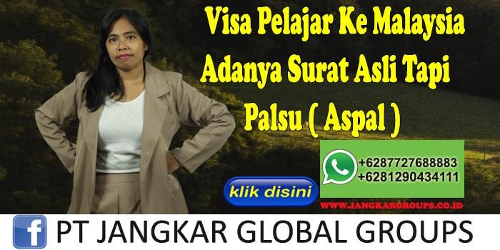 Visa Pelajar Ke Malaysia Adanya Surat Asli Tapi Palsu ( Aspal )