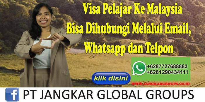 Visa Pelajar Ke Malaysia Bisa Dihubungi Melalui Email, Whatsapp dan Telpon