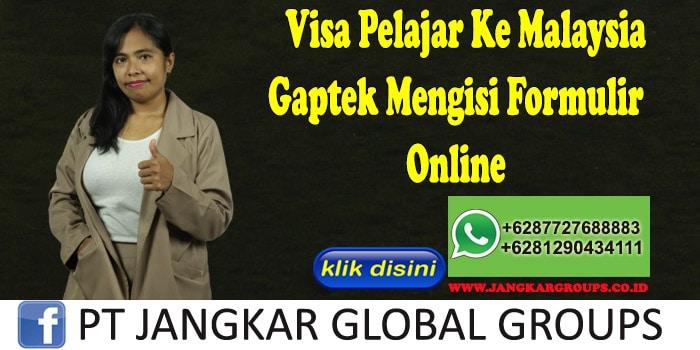 Visa Pelajar Ke Malaysia Gaptek Mengisi Formulir Online