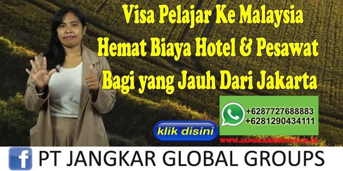 Visa Pelajar Ke Malaysia Hemat Biaya Hotel & Pesawat Bagi yang Jauh Dari Jakarta