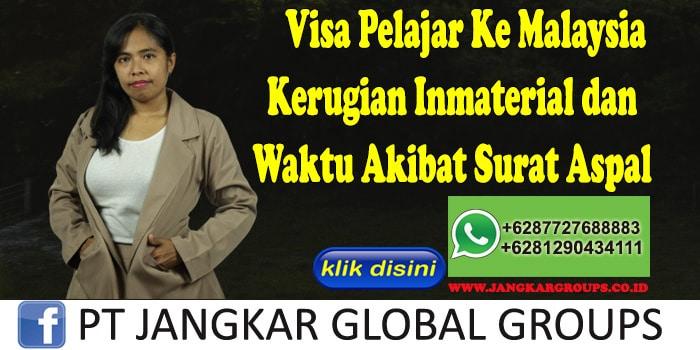 Visa Pelajar Ke Malaysia Kerugian Inmaterial dan Waktu Akibat Surat Aspal
