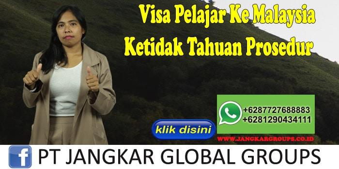 Visa Pelajar Ke Malaysia Ketidak Tahuan Prosedur