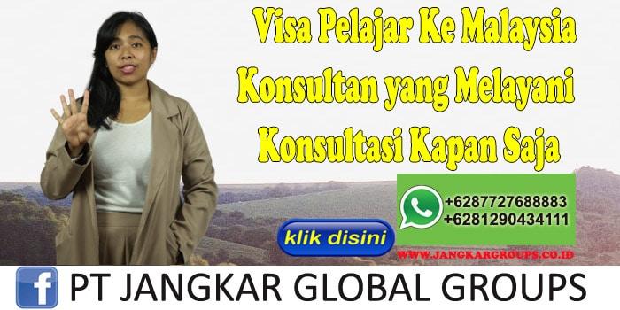 Visa Pelajar Ke Malaysia Konsultan yang Melayani Konsultasi Kapan Saja